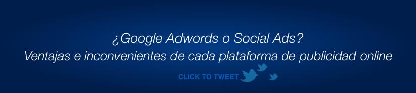 Ventajs e inconvenientes de utilizar Google Adwords y las plataformas de Social Ads